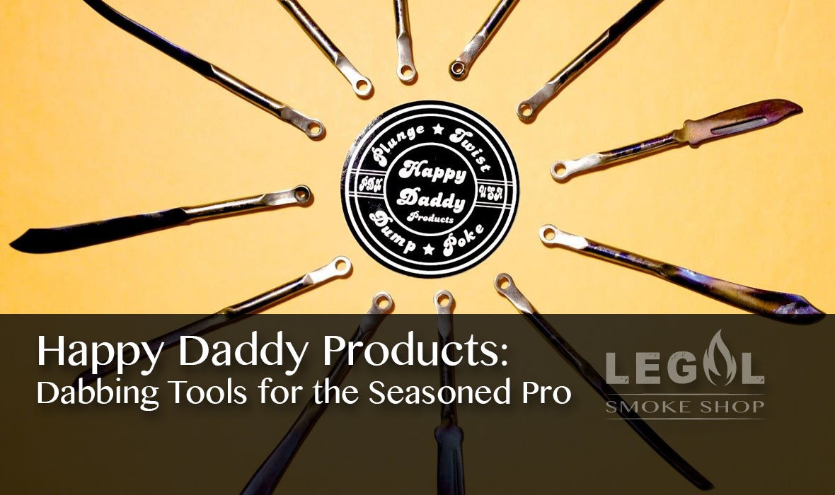 Happy Daddy Products: Dabbing Tools for the Seasoned Pro